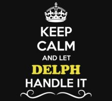Keep Calm and Let DELPH Handle it by gradyhardy