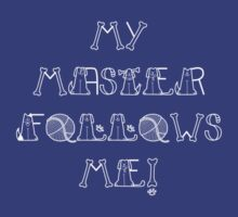 My Master Follows Me!  by mochilady