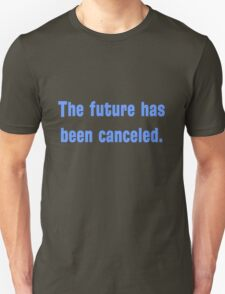 The future has been canceled. (blue text) T-Shirt