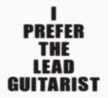 I Prefer The Lead Guitarist - Guitar Band T-Shirt by deanworld