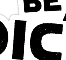 Don't be a dick bro Sticker