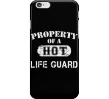 Property Of A Hot Life Guard - TShirts & Hoodies iPhone Case/Skin