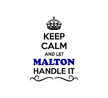 Keep Calm and Let MALTON Handle it Photographic Print