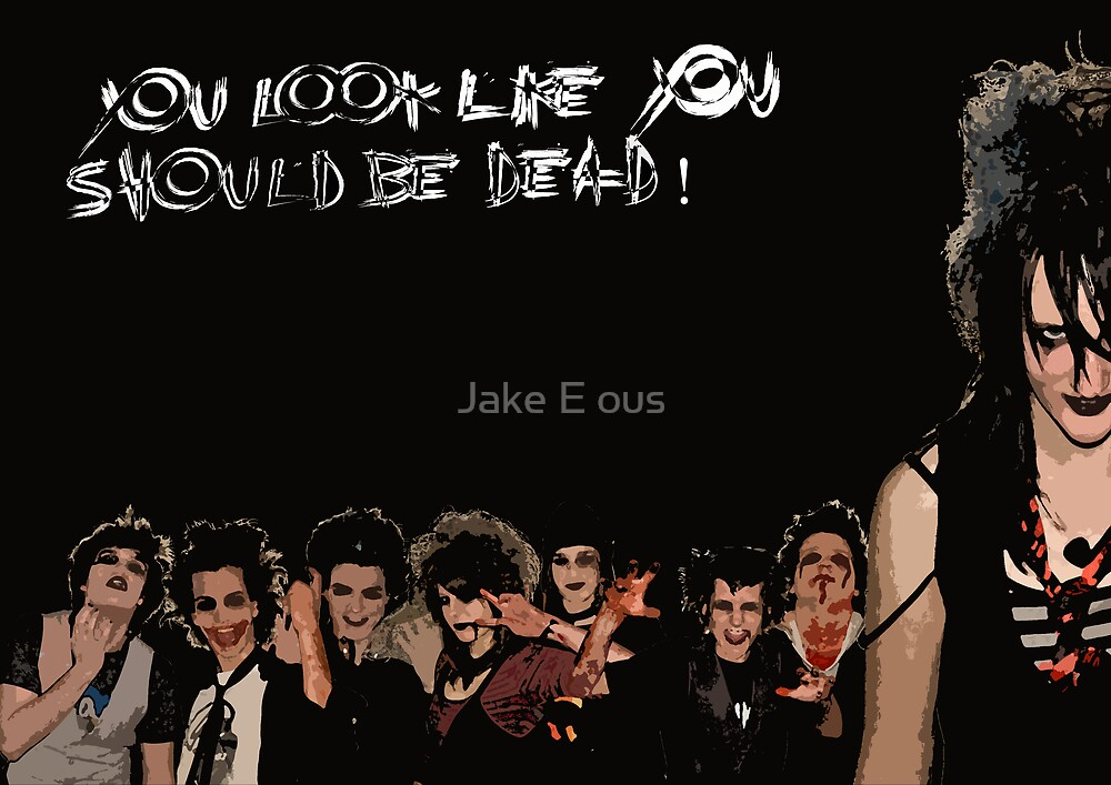 You look like you should be DEAD! by Jake E ous