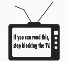 Stop Blocking The TV by PStyles