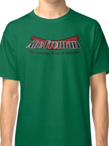 Abe Froman - The Sausage King of Chicago Classic T-Shirt