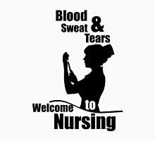 BLOOD & SWEAT TEARS TO WELCOME NURSING Unisex T-Shirt