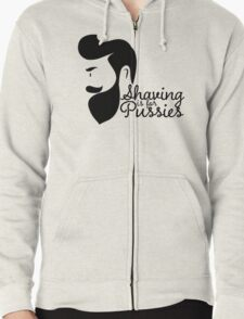 SHAVING IS FOR PUSSIES Zipped Hoodie