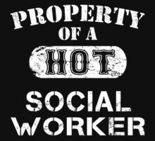 Property Of A Hot Social Worker - TShirts & Hoodies by funnyshirts2015