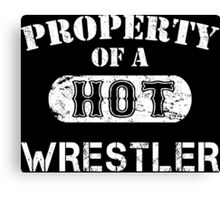 Property Of A Hot Wrestler - TShirts & Hoodies Canvas Print