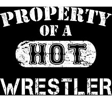 Property Of A Hot Wrestler - TShirts & Hoodies Photographic Print