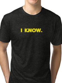 I love you. I know. (I know version) Tri-blend T-Shirt