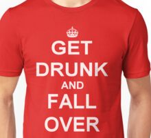 Get Drunk and Fall Over Unisex T-Shirt
