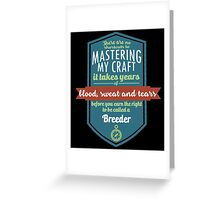 """""""There are no shortcuts to Mastering My Craft, it takes years of blood, sweat and tears before you earn the right to be called a Breeder"""" Collection #450045 Greeting Card"""
