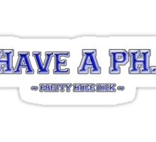 I have a PH.D. Sticker