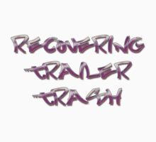 Recovering Trailer Trash by SayWhat