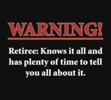 WARNING - Retiree... by SayWhat