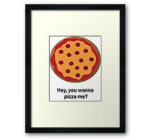 You Wanna Pizza Me? Framed Print