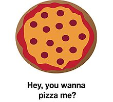 You Wanna Pizza Me? Photographic Print