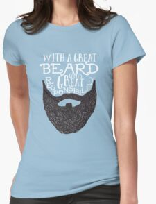 WITH A GREAT BEARD COMES GREAT RESPONSIBILITY Womens Fitted T-Shirt
