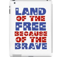 Land of the Free Because of the Brave iPad Case/Skin