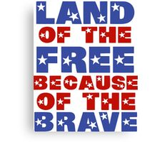 Land of the Free Because of the Brave Canvas Print