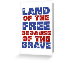 Land of the Free Because of the Brave Greeting Card