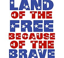 Land of the Free Because of the Brave Photographic Print