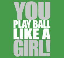 You Play Ball Like a Girl! Sandlot Design Kids Clothes