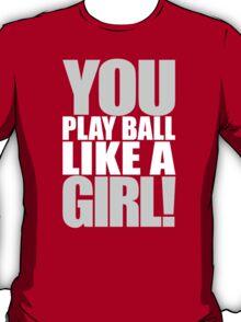You Play Ball Like a Girl! Sandlot Design T-Shirt