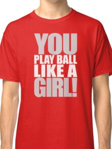 You Play Ball Like a Girl! Sandlot Design Classic T-Shirt