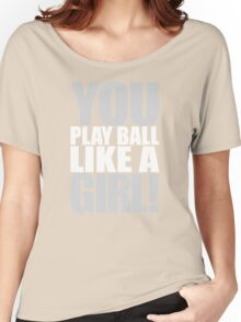 You Play Ball Like a Girl! Sandlot Design Women's Relaxed Fit T-Shirt