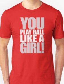 You Play Ball Like a Girl! Sandlot Design Unisex T-Shirt