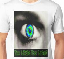 Too Little Too Late? Unisex T-Shirt