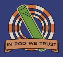 In Rod We Trust by drtees