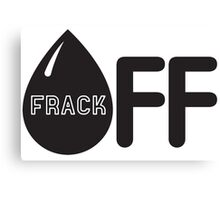 Frack Off - Stop Fracking Canvas Print