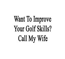 Want To Improve Your Golf Skills? Call My Wife  by supernova23