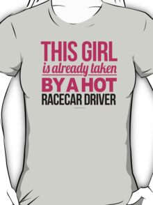 This Girl Is Already Taken By a Hot Racecar Driver T-Shirt