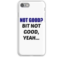 Not Good? iPhone Case/Skin