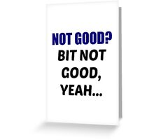 Not Good? Greeting Card