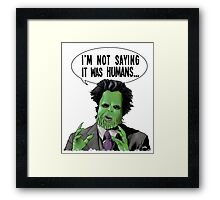 I'm Not Saying It Was Humans Framed Print