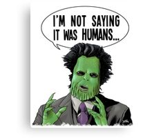 I'm Not Saying It Was Humans Canvas Print