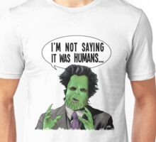 I'm Not Saying It Was Humans T-Shirt