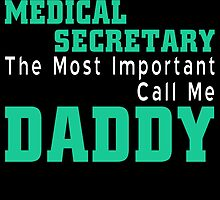 some people call me a medical secretary but the most important call me daddy by teeshoppy