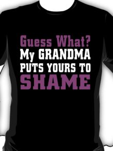 guess what my grandma puts yours to shame T-Shirt