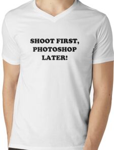 Shoot First, Photoshop Later! Mens V-Neck T-Shirt