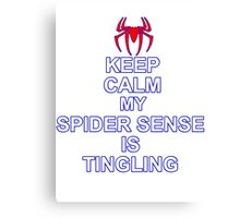 Keep Calm My Spidersense Is Tingiling Canvas Print