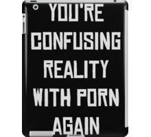 reality with porn iPad Case/Skin