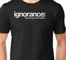 ignorance: The Drug of a Nation Unisex T-Shirt