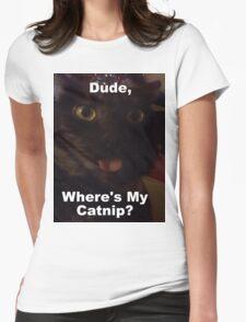 Dude Where's My Catnip Womens Fitted T-Shirt